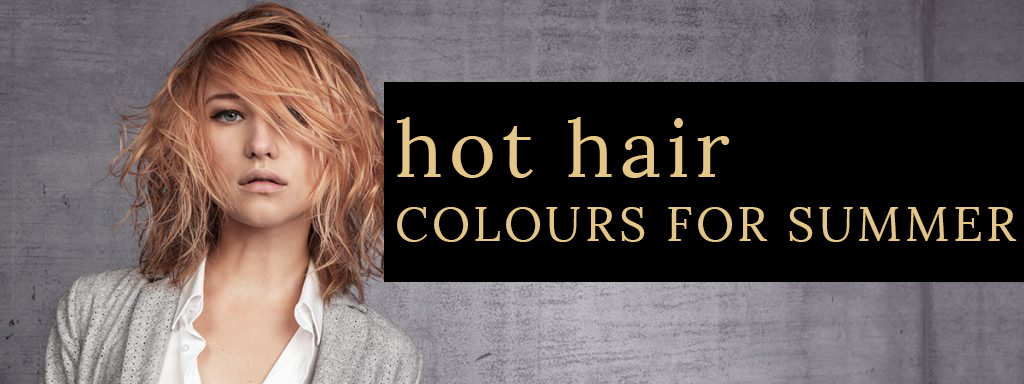 Hot Hair Colours for Summer at Stone Hairdressing, Canterbury