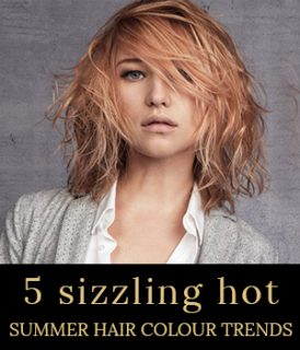 5 sizzling hot summer hair colour trends