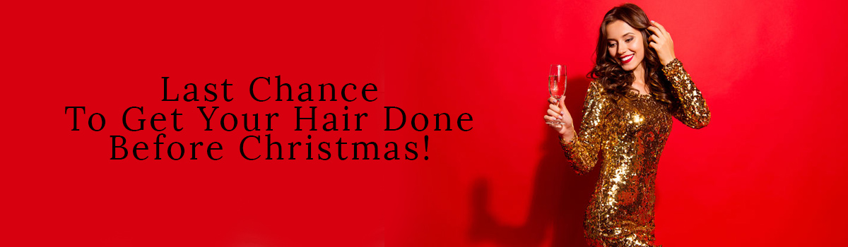 Last Chance To Get Your Hair Done Before Christmas banner